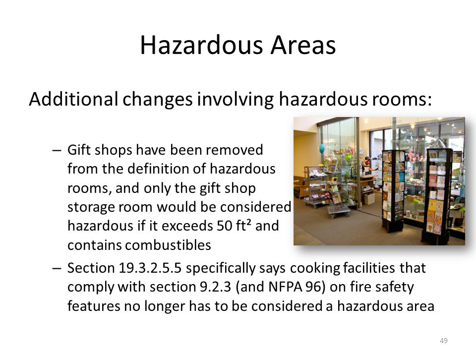 Hazardous Areas Additional changes involving hazardous rooms: – Gift shops have been removed from the definition of hazardous rooms, and only the gift