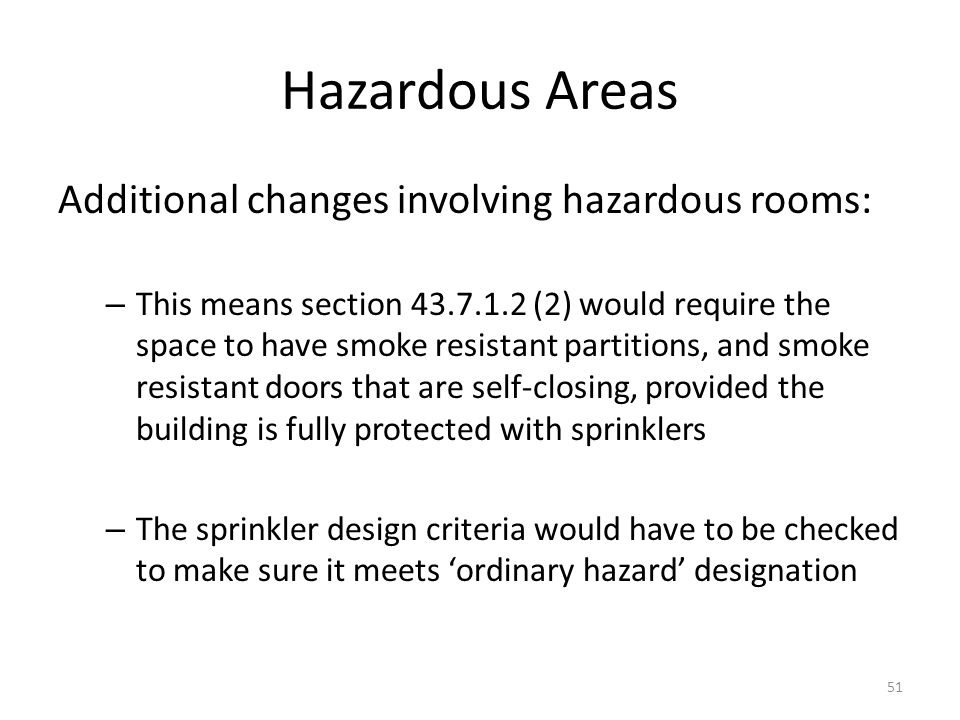 Hazardous Areas Additional changes involving hazardous rooms: – This means section 43.7.1.2 (2) would require the space to have smoke resistant partit
