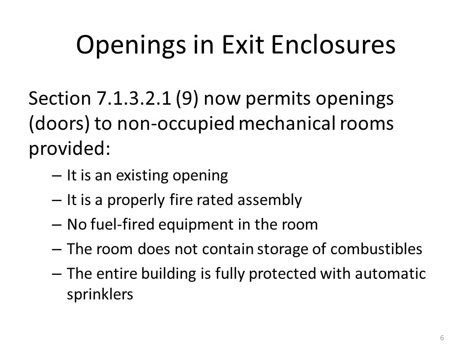 Openings in Exit Enclosures Section 7.1.3.2.1 (9) now permits openings (doors) to non-occupied mechanical rooms provided: – It is an existing opening