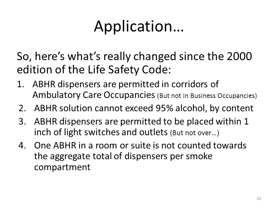 Application… So, heres whats really changed since the 2000 edition of the Life Safety Code: 1.ABHR dispensers are permitted in corridors of Ambulatory