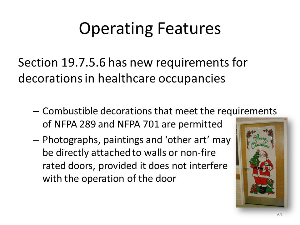 Operating Features Section 19.7.5.6 has new requirements for decorations in healthcare occupancies – Combustible decorations that meet the requirement