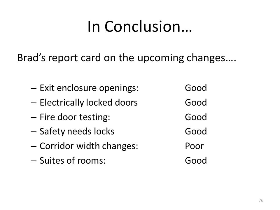 In Conclusion… Brads report card on the upcoming changes…. – Exit enclosure openings:Good – Electrically locked doorsGood – Fire door testing:Good – S