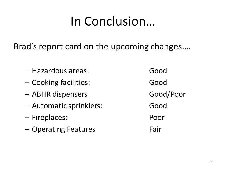 In Conclusion… Brads report card on the upcoming changes…. – Hazardous areas:Good – Cooking facilities:Good – ABHR dispensersGood/Poor – Automatic spr