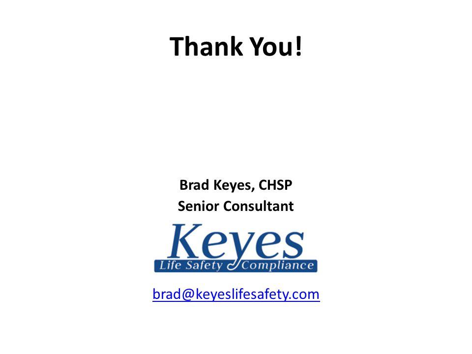 Thank You! Brad Keyes, CHSP Senior Consultant brad@keyeslifesafety.com