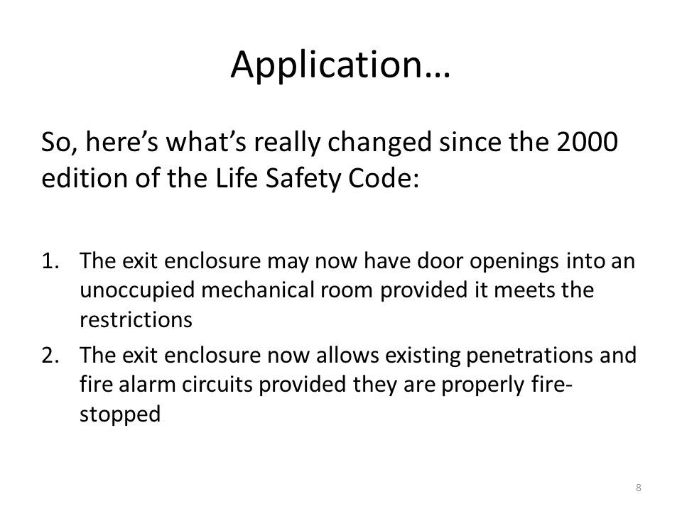 Application… So, heres whats really changed since the 2000 edition of the Life Safety Code: 1.The exit enclosure may now have door openings into an un