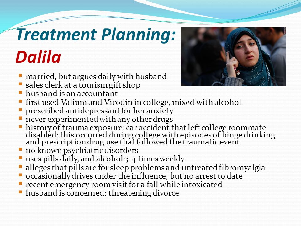 Treatment Planning: Dalila married, but argues daily with husband sales clerk at a tourism gift shop husband is an accountant first used Valium and Vi