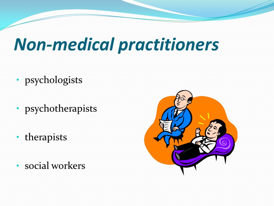 Non-medical practitioners psychologists psychotherapists therapists social workers