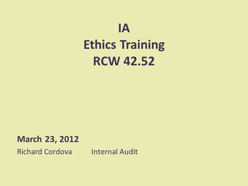 IA Ethics Training RCW 42.52 March 23, 2012 Richard CordovaInternal Audit