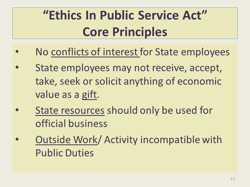 Ethics In Public Service Act Core Principles No conflicts of interest for State employees State employees may not receive, accept, take, seek or solic
