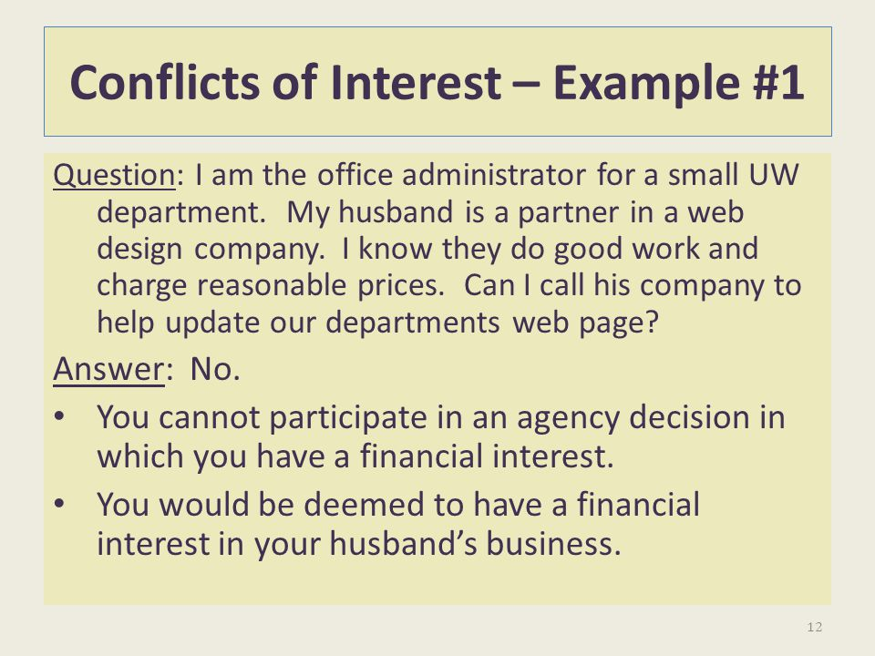 Conflicts of Interest – Example #1 Question: I am the office administrator for a small UW department. My husband is a partner in a web design company.