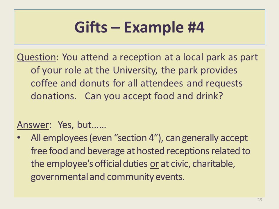 Gifts – Example #4 Question: You attend a reception at a local park as part of your role at the University, the park provides coffee and donuts for al