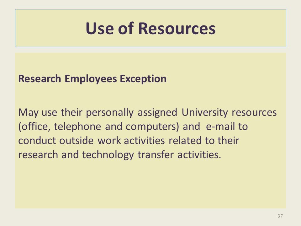 Use of Resources Research Employees Exception May use their personally assigned University resources (office, telephone and computers) and e-mail to c