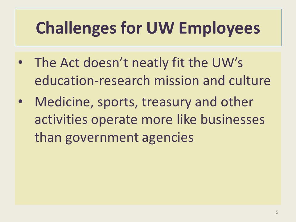 Challenges for UW Employees The Act doesnt neatly fit the UWs education-research mission and culture Medicine, sports, treasury and other activities o