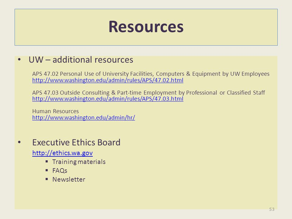 Resources UW – additional resources APS 47.02 Personal Use of University Facilities, Computers & Equipment by UW Employees http://www.washington.edu/a