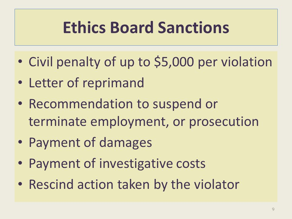 Ethics Board Sanctions Civil penalty of up to $5,000 per violation Letter of reprimand Recommendation to suspend or terminate employment, or prosecuti