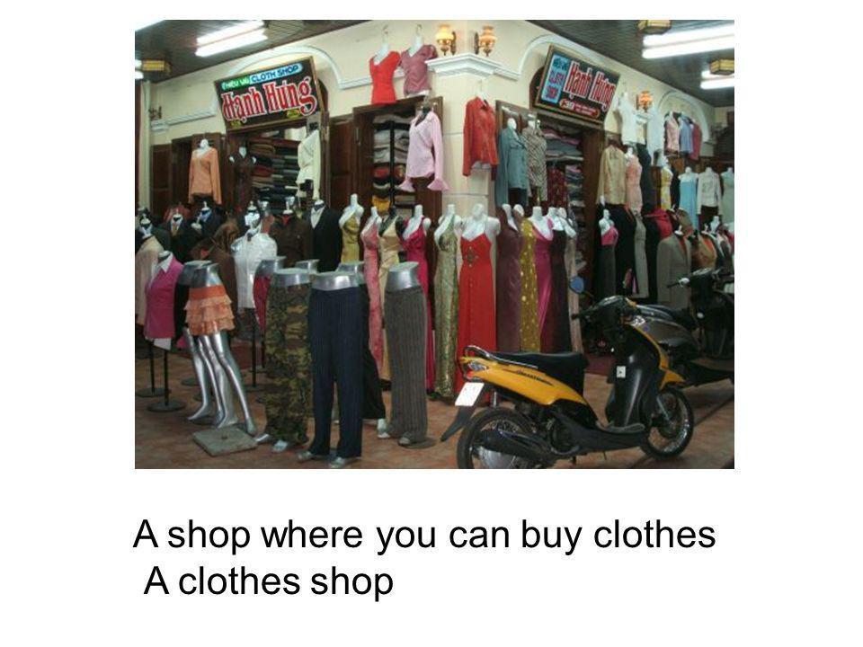 A shop where you can buy clothes A clothes shop