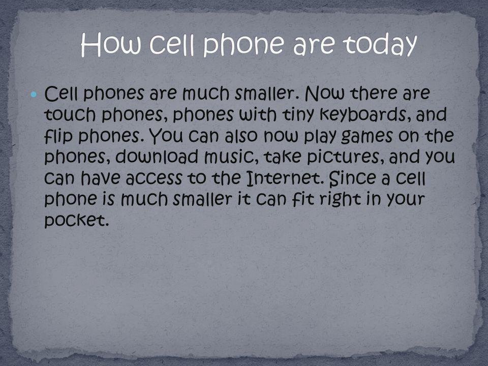 Cell phones are much smaller.