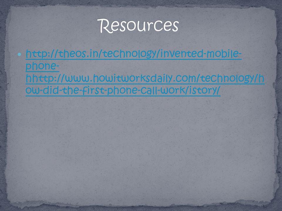 http://theos.in/technology/invented-mobile- phone- hhttp://www.howitworksdaily.com/technology/h ow-did-the-first-phone-call-work/istory/ http://theos.