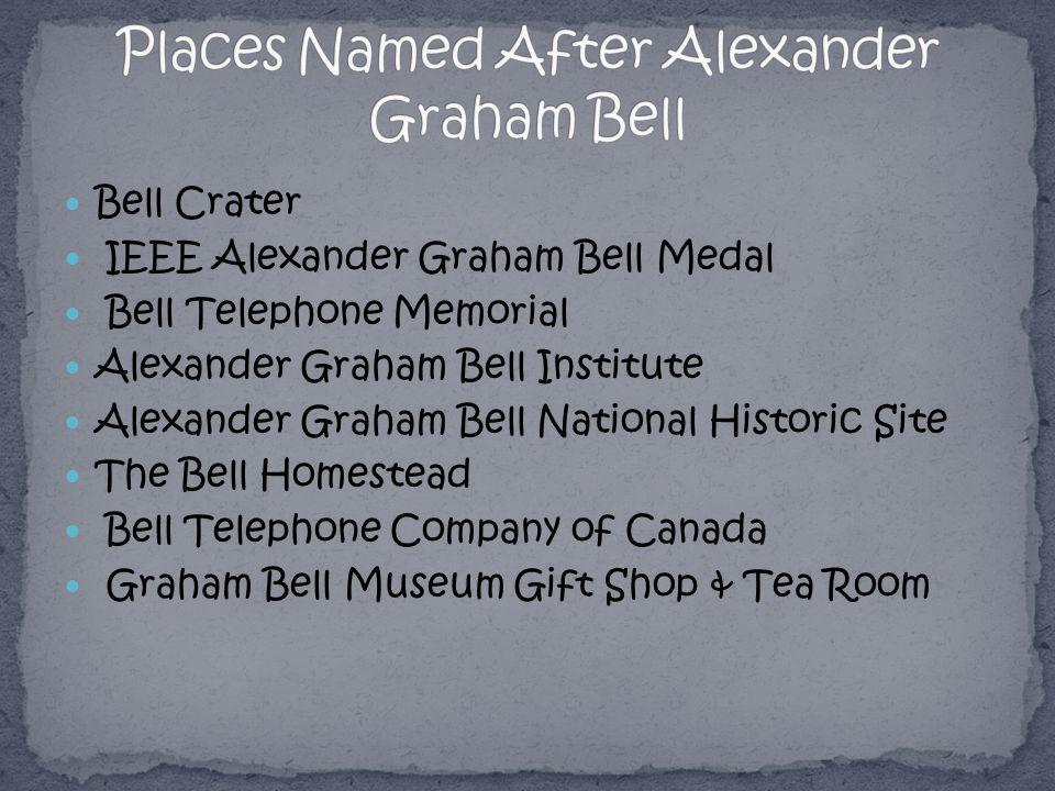 Bell Crater IEEE Alexander Graham Bell Medal Bell Telephone Memorial Alexander Graham Bell Institute Alexander Graham Bell National Historic Site The Bell Homestead Bell Telephone Company of Canada Graham Bell Museum Gift Shop & Tea Room