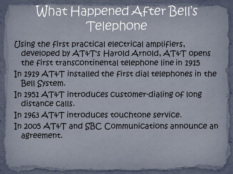 Using the first practical electrical amplifiers, developed by AT&T's Harold Arnold, AT&T opens the first transcontinental telephone line in 1915 In 19