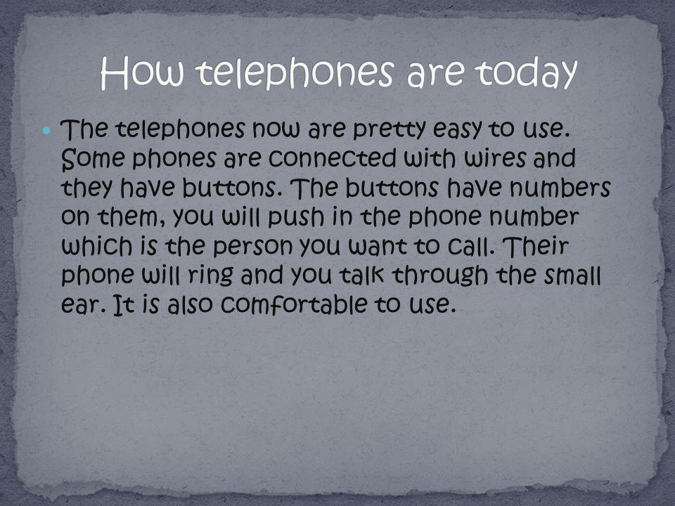 The telephones now are pretty easy to use.