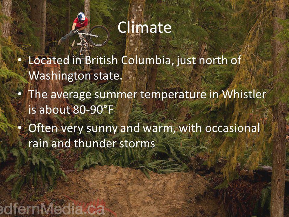 Climate Located in British Columbia, just north of Washington state.