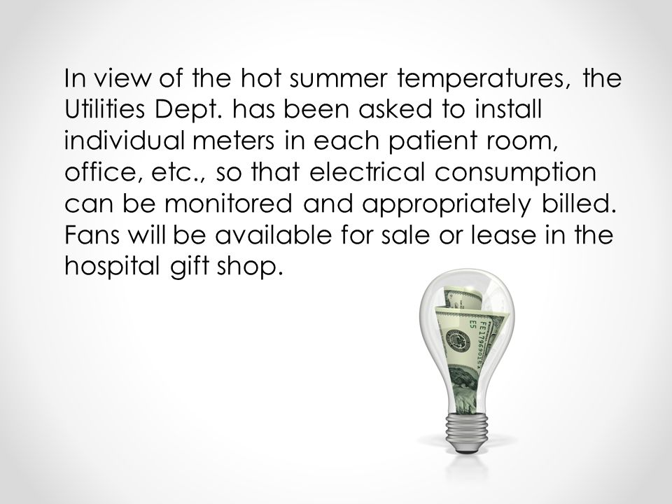 In view of the hot summer temperatures, the Utilities Dept.