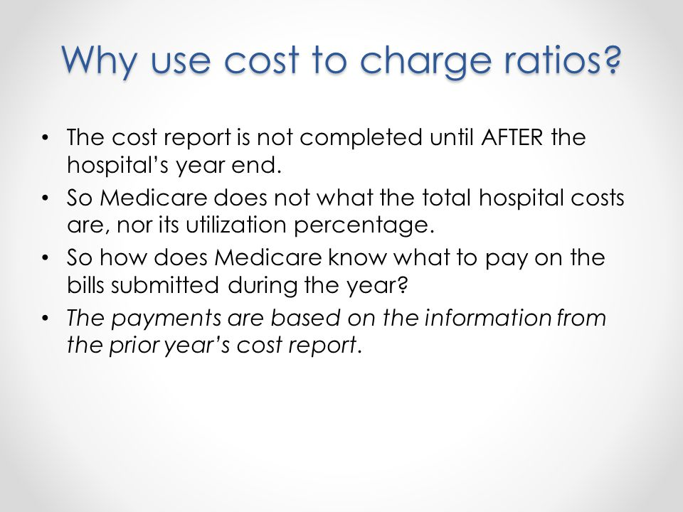 Why use cost to charge ratios. The cost report is not completed until AFTER the hospitals year end.