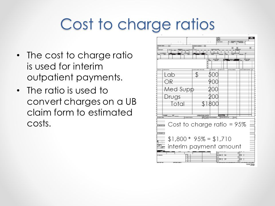 Cost to charge ratios The cost to charge ratio is used for interim outpatient payments.