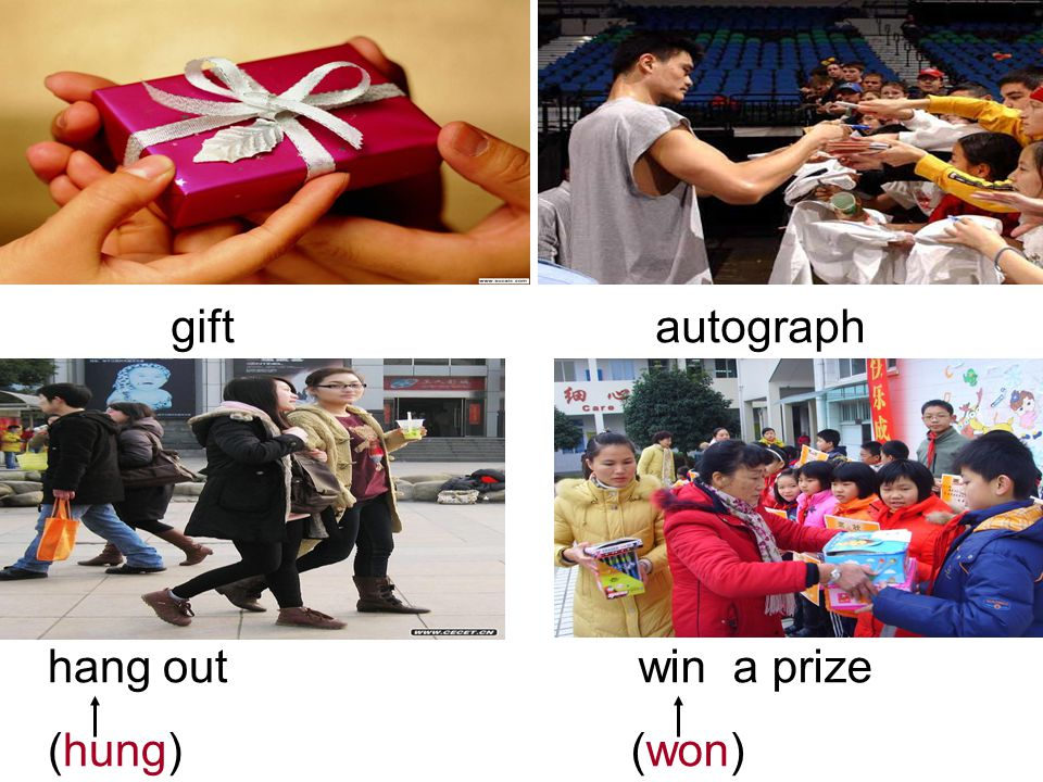 gift hang out (hung) autograph win a prize (won)