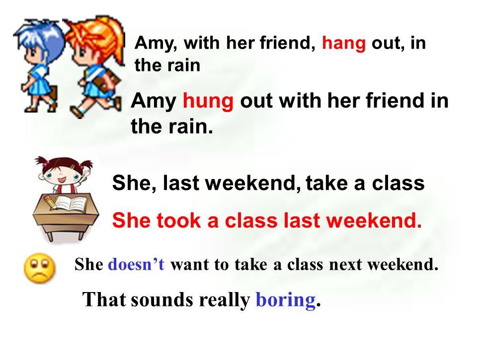 She, last weekend, take a class She took a class last weekend.