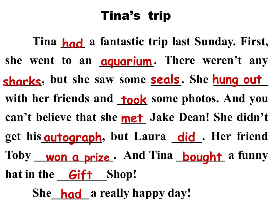 Tina ____ a fantastic trip last Sunday. First, she went to an _________.