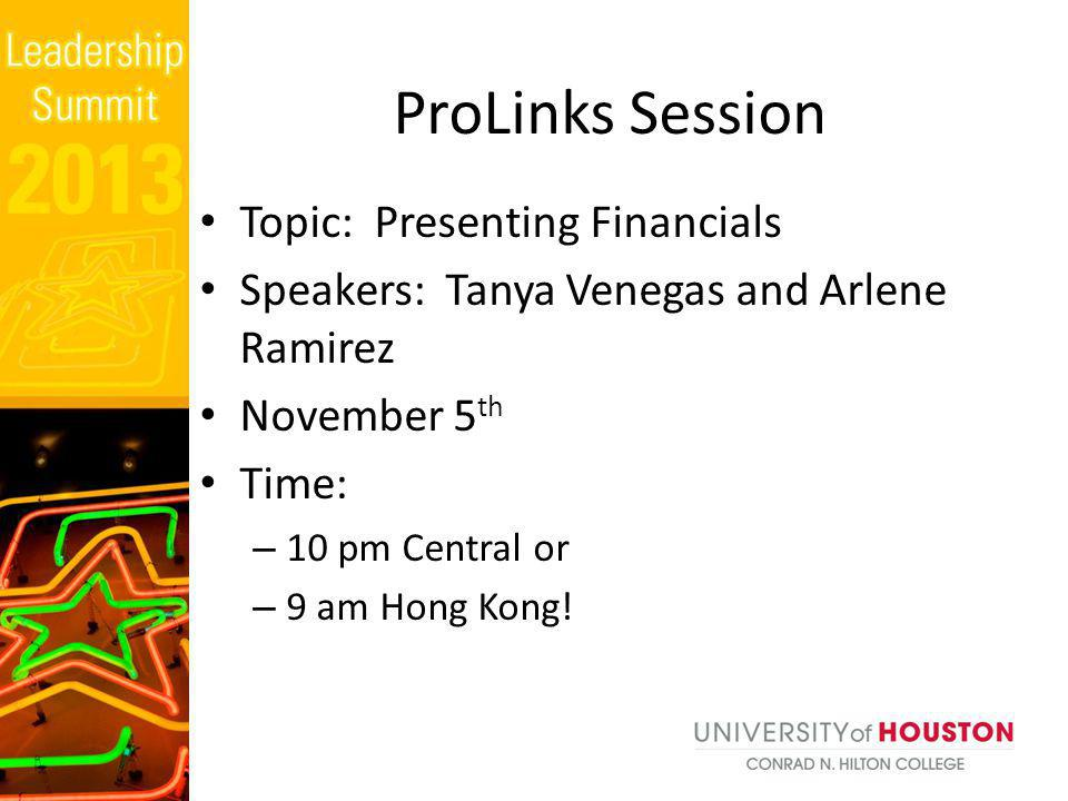 Topic: Presenting Financials Speakers: Tanya Venegas and Arlene Ramirez November 5 th Time: – 10 pm Central or – 9 am Hong Kong! ProLinks Session