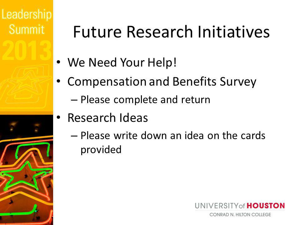 We Need Your Help! Compensation and Benefits Survey – Please complete and return Research Ideas – Please write down an idea on the cards provided Futu