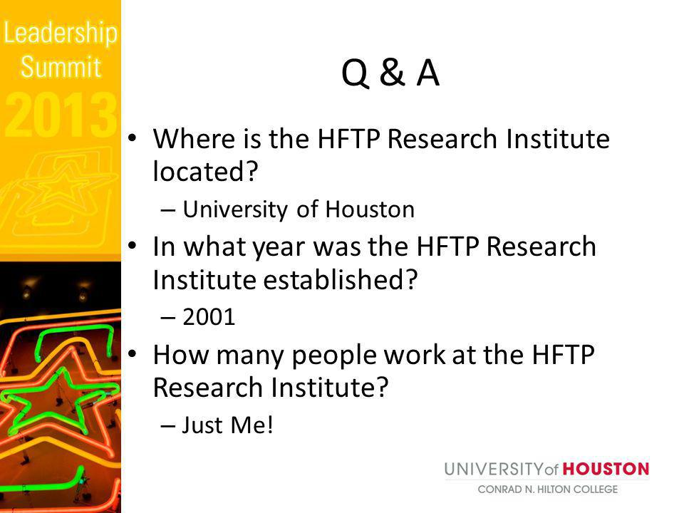 Q & A Where is the HFTP Research Institute located? – University of Houston In what year was the HFTP Research Institute established? – 2001 How many