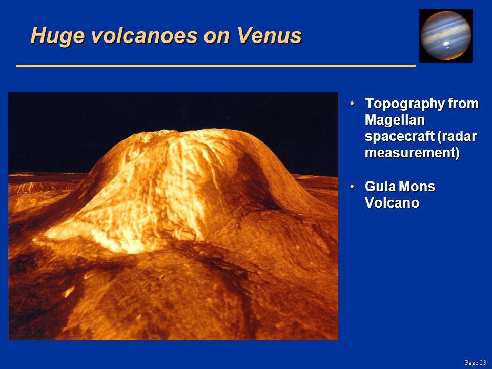 Page 23 Huge volcanoes on Venus Topography from Magellan spacecraft (radar measurement)Topography from Magellan spacecraft (radar measurement) Gula Mo