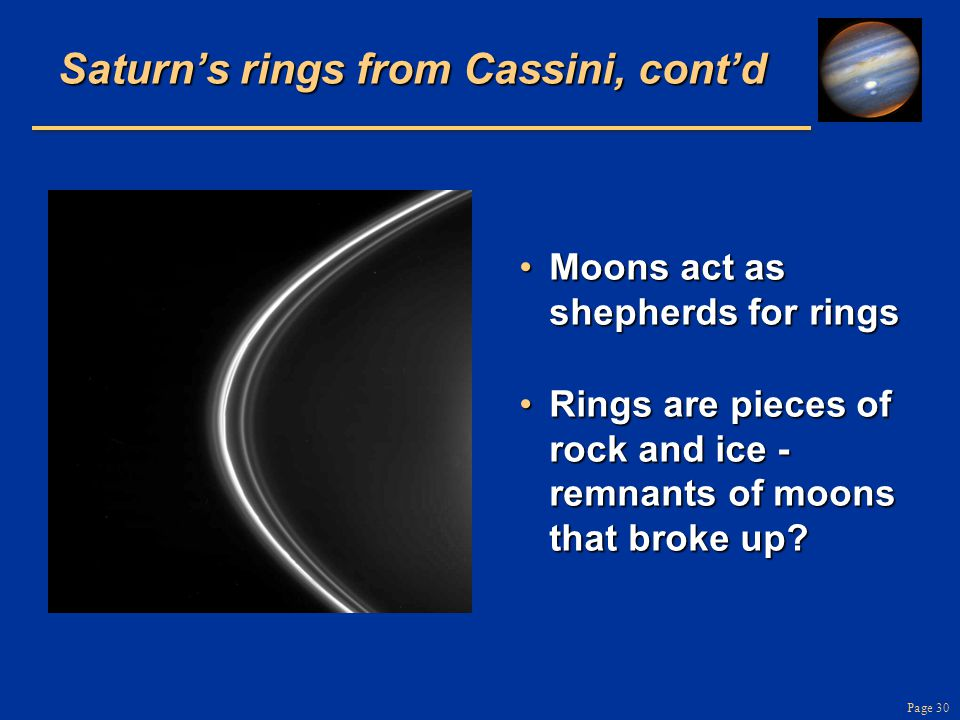 Page 30 Saturns rings from Cassini, contd Moons act as shepherds for ringsMoons act as shepherds for rings Rings are pieces of rock and ice - remnants
