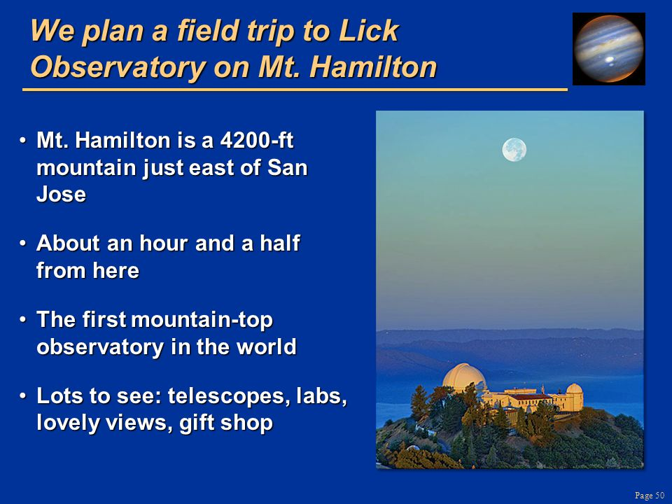 Page 50 We plan a field trip to Lick Observatory on Mt. Hamilton Mt. Hamilton is a 4200-ft mountain just east of San JoseMt. Hamilton is a 4200-ft mou