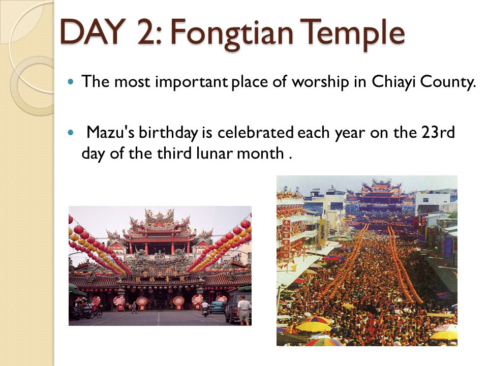 DAY 2: Fongtian Temple The most important place of worship in Chiayi County.