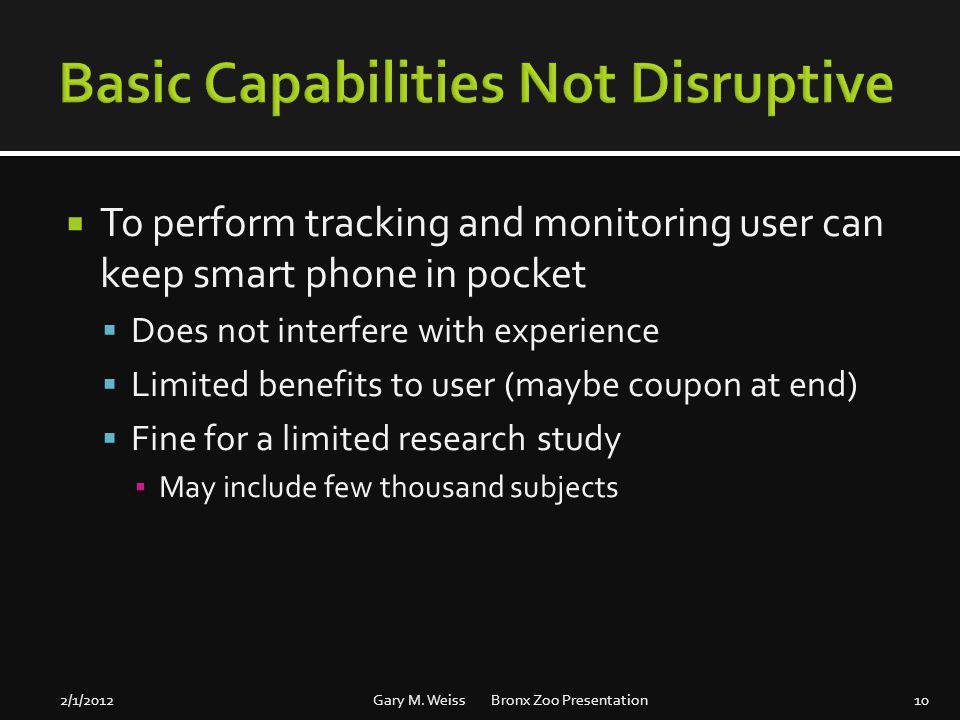 To perform tracking and monitoring user can keep smart phone in pocket Does not interfere with experience Limited benefits to user (maybe coupon at en