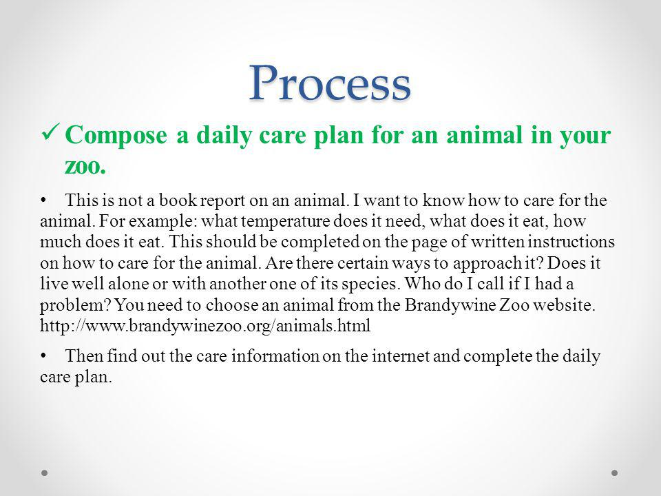 Process Compose a daily care plan for an animal in your zoo.