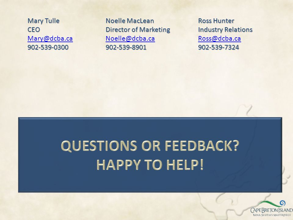 Mary Tulle CEO Mary@dcba.ca902-539-0300 Noelle MacLean Director of Marketing Noelle@dcba.ca902-539-8901 Ross Hunter Industry Relations Ross@dcba.ca902