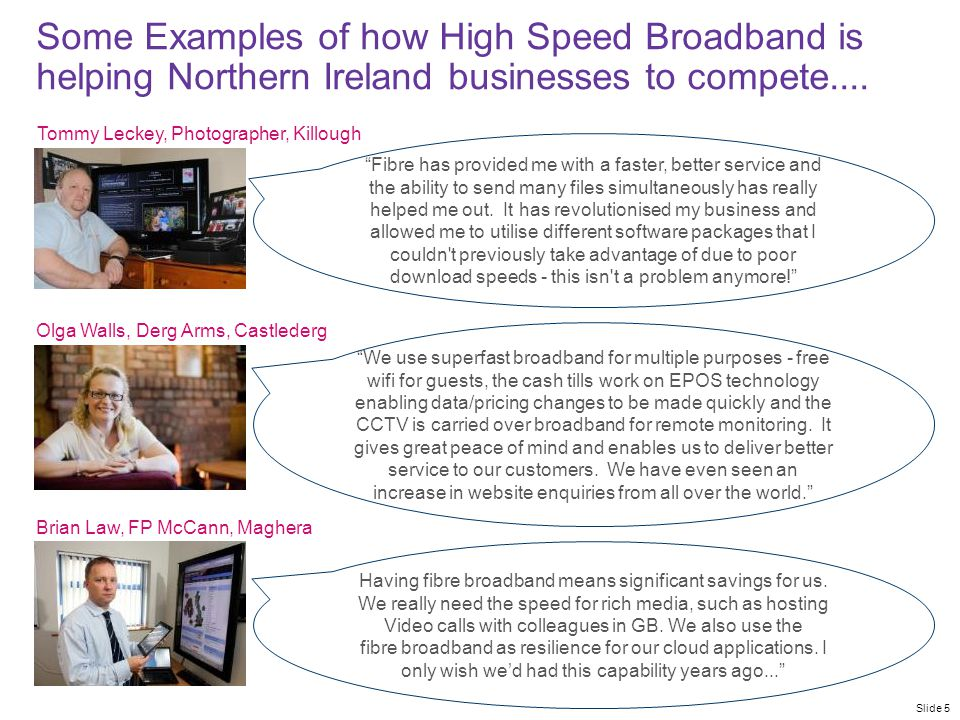 Slide 5 Some Examples of how High Speed Broadband is helping Northern Ireland businesses to compete....
