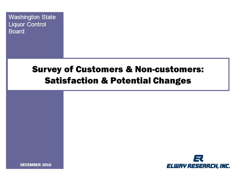 Washington State Liquor Control Board Survey of Customers & Non-customers: Satisfaction & Potential Changes DECEMBER 2010