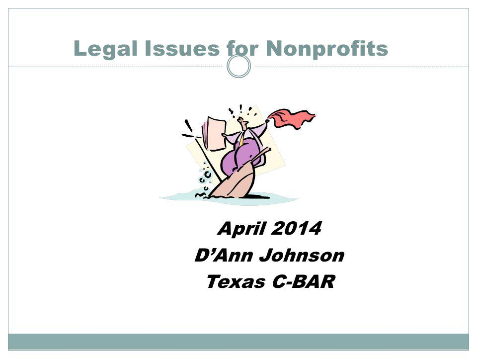 Legal Issues for Nonprofits April 2014 DAnn Johnson Texas C-BAR