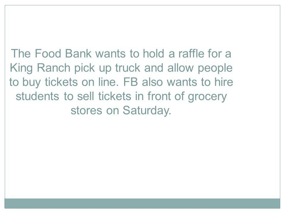 The Food Bank wants to hold a raffle for a King Ranch pick up truck and allow people to buy tickets on line.