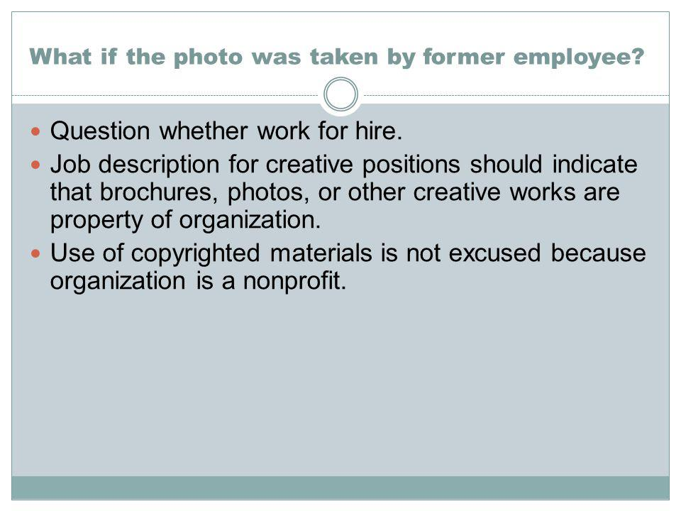 What if the photo was taken by former employee. Question whether work for hire.