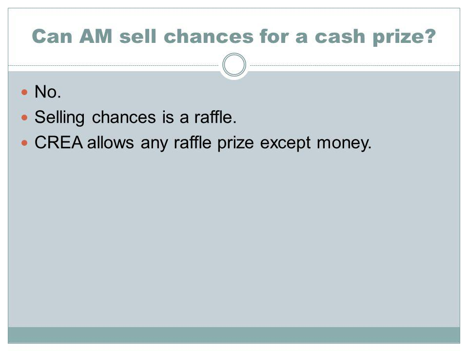 Can AM sell chances for a cash prize. No. Selling chances is a raffle.