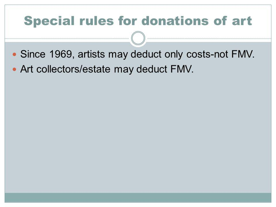Special rules for donations of art Since 1969, artists may deduct only costs-not FMV.
