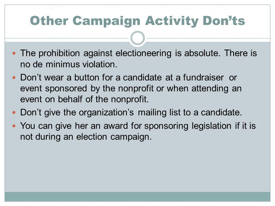 Other Campaign Activity Donts The prohibition against electioneering is absolute.